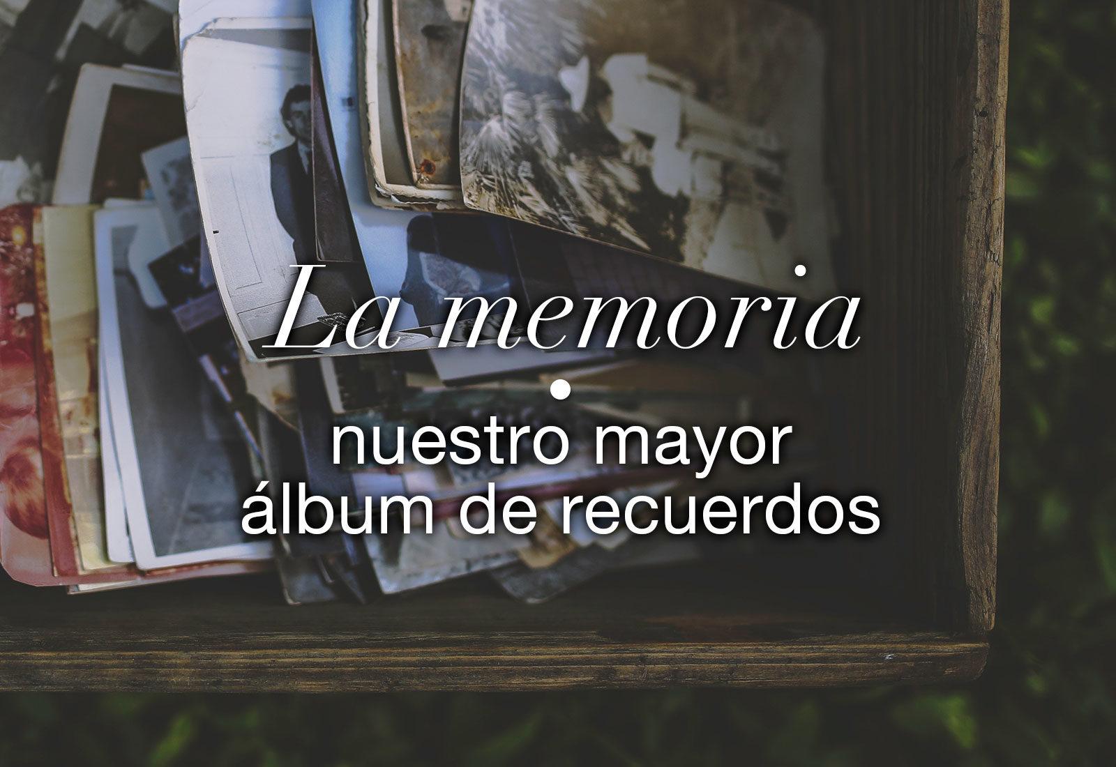 La memoria, nuestro mejor álbum de recuerdos